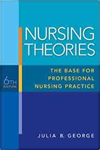 Nursing Theories The Base For Professional Nursing Practice 6e