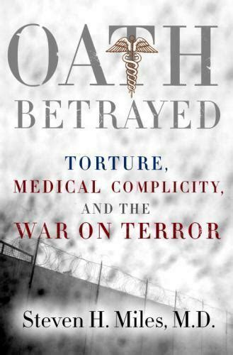 Oath Betrayed Torture Medical Complicity And The War On Terror