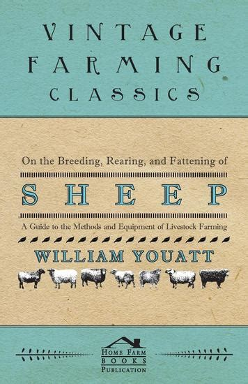 On The Breeding Rearing And Fattening Of Sheep A Guide To The Methods And Equipment Of Livestock Farming