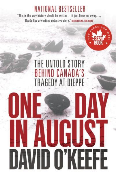 One Day In August The Untold Story Behind Canadas Tragedy At Dieppe