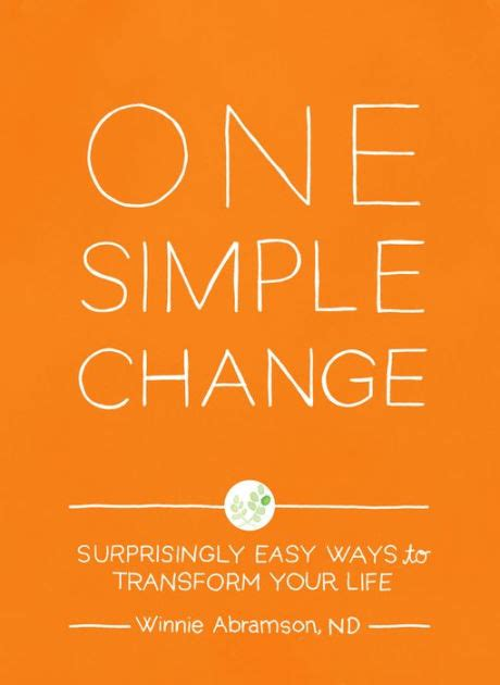 One Simple Change Surprisingly Easy Ways To Transform Your Life English Edition