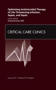 Optimizing Antimicrobial Therapy Of Life Threatening Infection Sepsis And Septic Shock An Issue Of Critical Care Clinics 1e The Clinics Internal Medicine