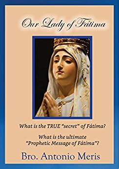 Our Lady Of Fatima What Is The True Secret Of Fatima What Is The Ultimate Prophetic Message Of Fatima