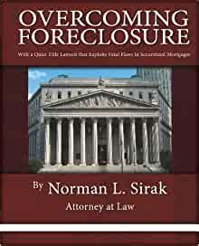 Overcoming Foreclosure With A Quiet Title Lawsuit That Exploits Fatal Flaws In Securitized Mortgages