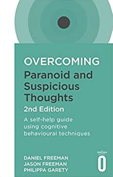 Overcoming Paranoid And Suspicious Thoughts 2nd Edition A Selfhelp Guide Using Cognitive Behavioural Techniques Overcoming Books