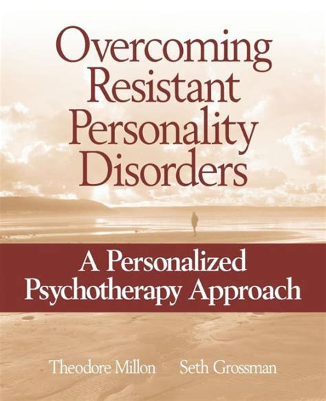 Overcoming Resistant Personality Disorders Millon Theodore Grossman