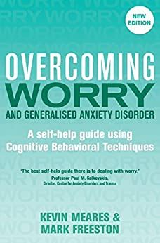 Overcoming Worry And Generalised Anxiety Disorder 2nd Edition A Self Help Guide Using Cognitive Behavioural Techniques Overcoming Books English Edition