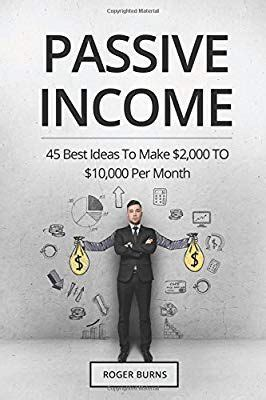 PASSIVE INCOME 45 Best Ideas To Make 2000 TO 10000 Per Month