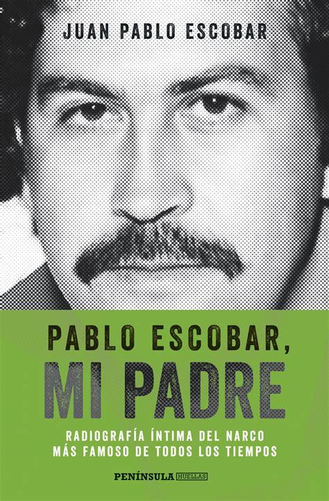 Pablo Escobar Mi Padre Las Historias Que No Deberiamos Saber ...