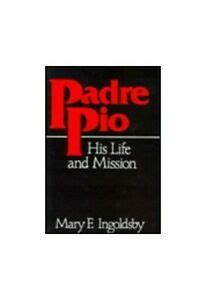 Padre Pio His Life And Mission