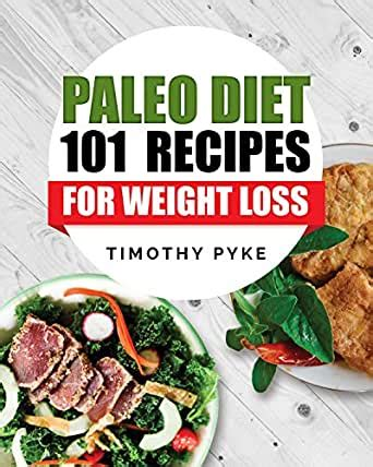 Paleo Diet 101 Recipes For Weight Loss Timothy Pykes Top Recipes For Rapid Weight Loss Good Nutrition And Healthy Living