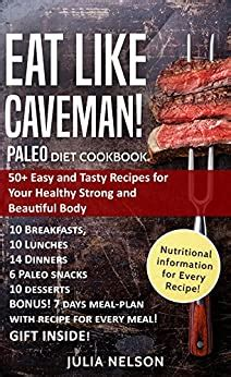 Paleo Diet Cookbook Eat Like Caveman 50 Easy And Tasty Recipes For Your Healthy Strong And Beautiful Body