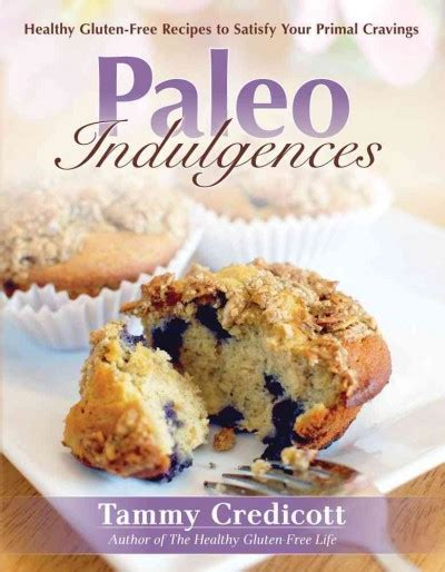 Paleo Indulgences Healthy GlutenFree Recipes To Satisfy Your Primal Cravings