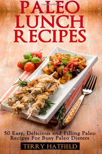 Paleo Lunch Recipes 50 Easy Delicious And Filling Paleo Recipes