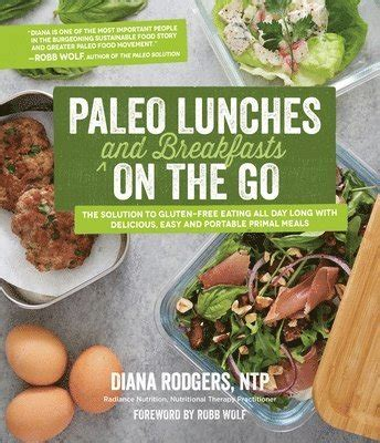 Paleo Lunches And Breakfasts On The Go The Solution To GlutenFree Eating All Day Long With Delicious Easy And Portable Primal Meals