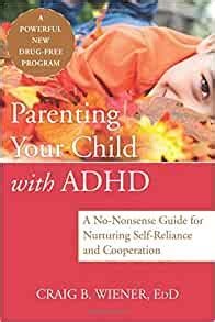 Parenting Your Child With Adhd A No Nonsense Guide For Nurturing Self Reliance And Cooperation