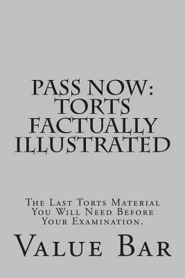 Pass Now Torts Factually Illustrated The Last Torts Material You Will Need Before Your Examination