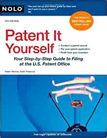 Patent It Yourself Your Step By Step Guide To Filing At The Us Patent Office