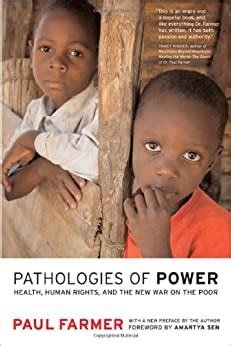 Pathologies Of Power Health Human Rights And The New War On The Poor California Series In Public Anthropology