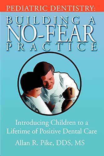 Pediatric Dentistry Building A No Fear Practice Introducing Children To A Lifetime Of Positive Dental Care