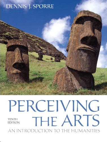 Perceiving The Arts An Introduction To The Humanities 10th Edition