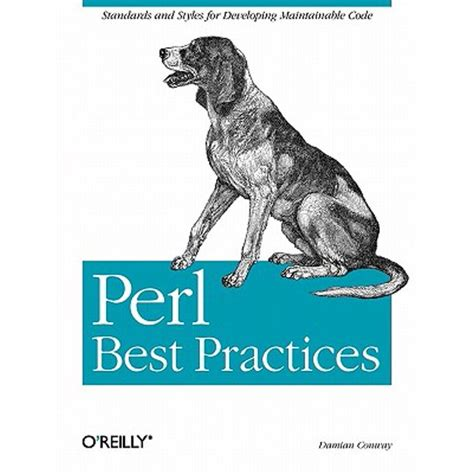 Perl Best Practices Standards And Styles For Developing Maintainable Code