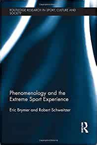 Phenomenology And The Extreme Sport Experience Routledge Research In Sport Culture And Society English Edition