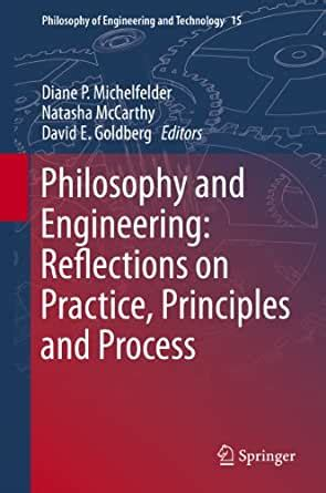 Philosophy And Engineering Reflections On Practice Principles And Process Philosophy Of Engineering And Technology