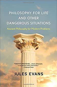Philosophy For Life And Other Dangerous Situations Ancient Philosophy For Modern Problems