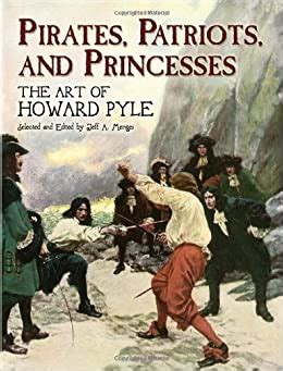 Pirates Patriots And Princesses The Art Of Howard Pyle Dover Fine Art History Of Art