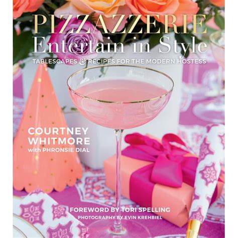 Pizzazzerie Entertain In Style Tablescapes Recipes For The Modern Hostess