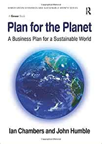 Plan For The Planet A Business Plan For A Sustainable World Gower Green Economics And Sustainable Growth Series