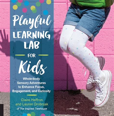 Playful Learning Lab For Kids Wholebody Sensory Adventures To Enhance Focus Engagement And Curiosity