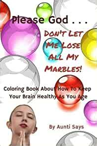 Please God Dont Let Me Lose All My Marbles Coloring Book About How To Keep Your Brain Healthy As You Age