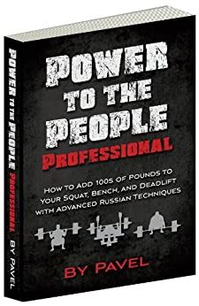 Power To The People Professional How To Add 100s Of Pounds To Your Squat Benchand Deadlift With Advanced Russian Techniques English Edition