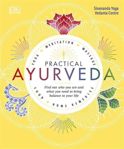 Practical Ayurveda Find Out Who You Are And What You Need To Bring Balance To Your Life