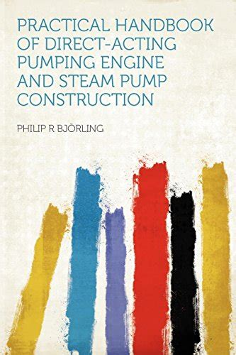 Practical Handbook On Direct Acting Pumping Engine And Steam Pump Construction