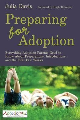 Preparing For Adoption Everything Adopting Parents Need To Know About Preparations Introductions And The First Few Weeks