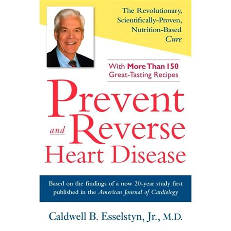 Prevent And Reverse Heart Disease The Revolutionary Scientifically Proven NutritionBased Cure