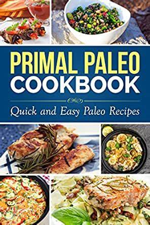Primal Paleo Cookbook Quick And Easy Paleo Recipes Paleo Diet Paleo Cooking Series English Edition