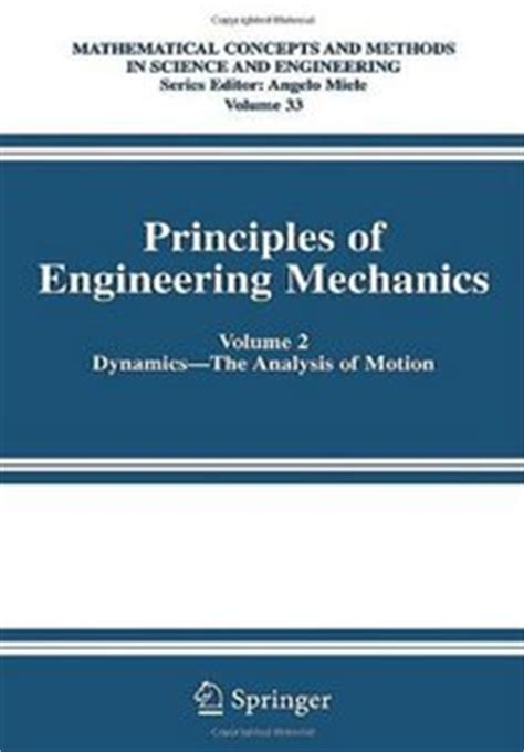 Principles Of Engineering Mechanics Volume 2 Dynamics The Analysis Of Motion Mathematical Concepts And Methods In Science And Engineering