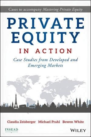 Private Equity In Action Case Studies From Developed And Emerging Markets