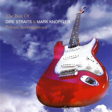 Private Investigations The Best Of Dire Straits And Mark Knopfler