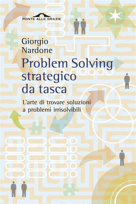 Problem Solving Strategico Da Tasca Larte Di Trovare Soluzioni A