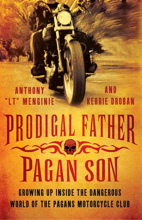 Prodigal Father Pagan Son Growing Up Inside The Dangerous World Of The Pagans Motorcycle Club