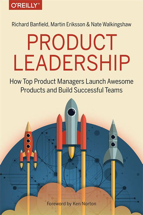 Product Leadership How Top Product Managers Launch Awesome Products And Build Successful Teams