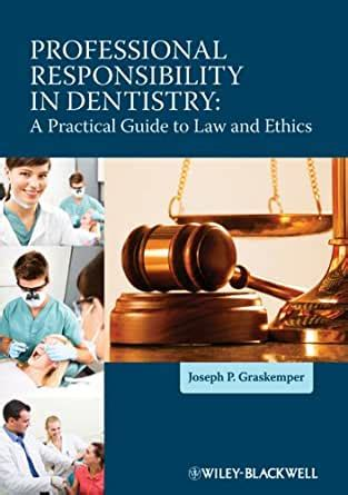 Professional Responsibility In Dentistry A Practical Guide To Law And Ethics