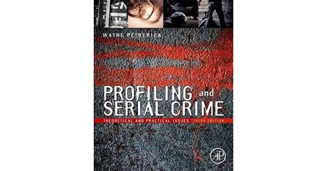Profiling And Serial Crime Theoretical And Practical Issues