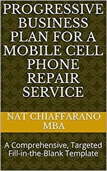 Progressive Business Plan For A Cell Phone Repair Service A Comprehensive Targeted Fill In The Blank Template For A Cell Phone Repair Company