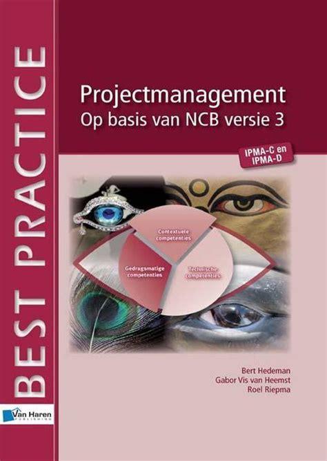 Projectmanagement Op Basis Van Ncb Versie 3 Ipma C En D Hedeman ...